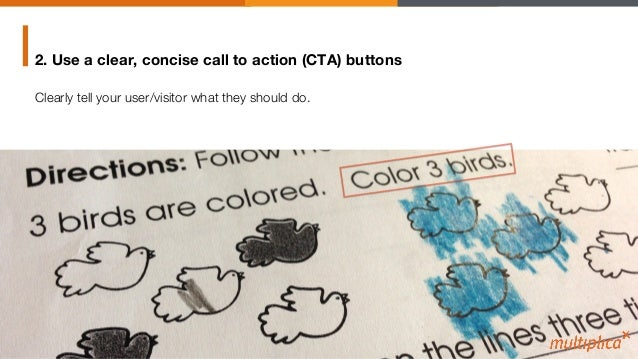 2. Use a clear, concise call to action (CTA) buttons Clearly tell your user/visitor what they should do.