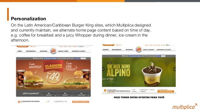 Personalization On the Latin American/Caribbean Burger King sites, which Multiplica designed and currently maintain, we al...