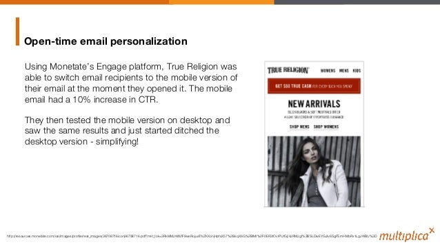 Open-time email personalization Using Monetate's Engage platform, True Religion was able to switch email recipients to the...
