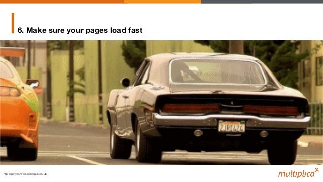 6. Make sure your pages load fast http://giphy.com/gifs/u5bbqJE63sBGM!