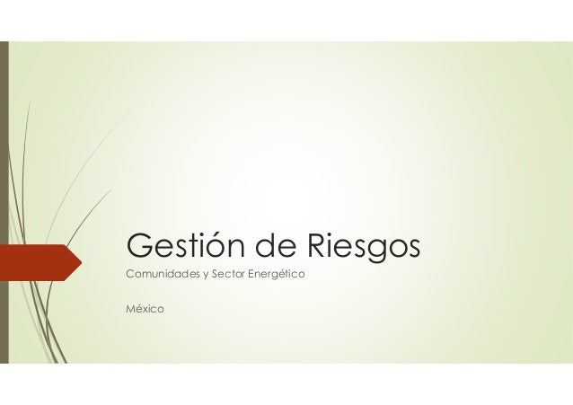 Gestión de Riesgos Comunidades y Sector Energético México
