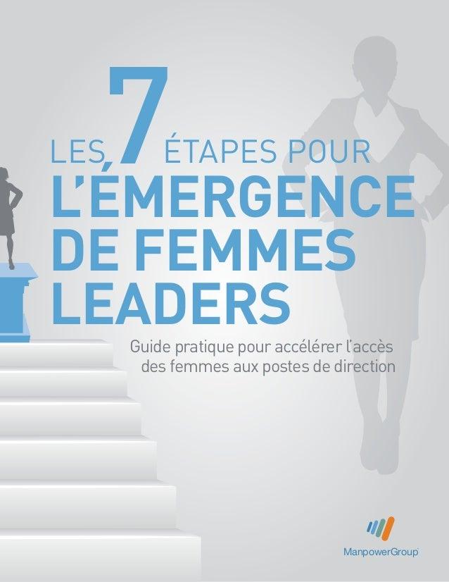 les ÉTAPES pour L'éMERGENCE DE FEMMES LEADERS 7 ManpowerGroup Guide pratique pour accélérer l'accès des femmes aux postes ...