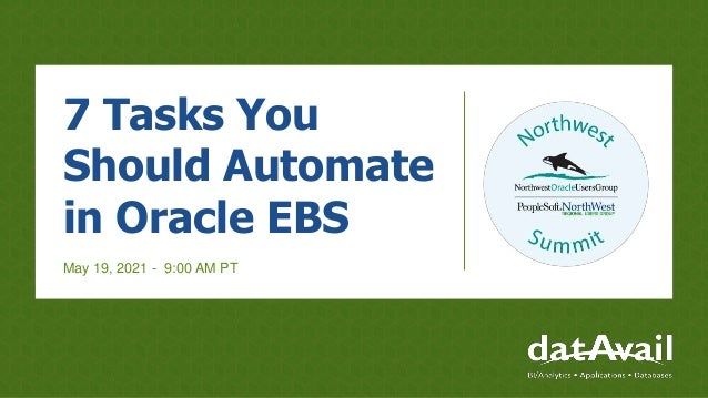 7 Tasks You Should Automate in Oracle EBS May 19, 2021 - 9:00 AM PT