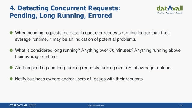 www.datavail.com 23 When pending requests increase in queue or requests running longer than their average runtime, it may ...