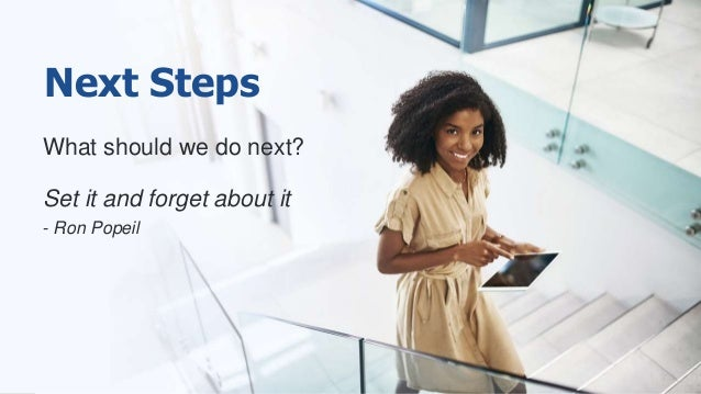 What should we do next? Set it and forget about it - Ron Popeil Next Steps