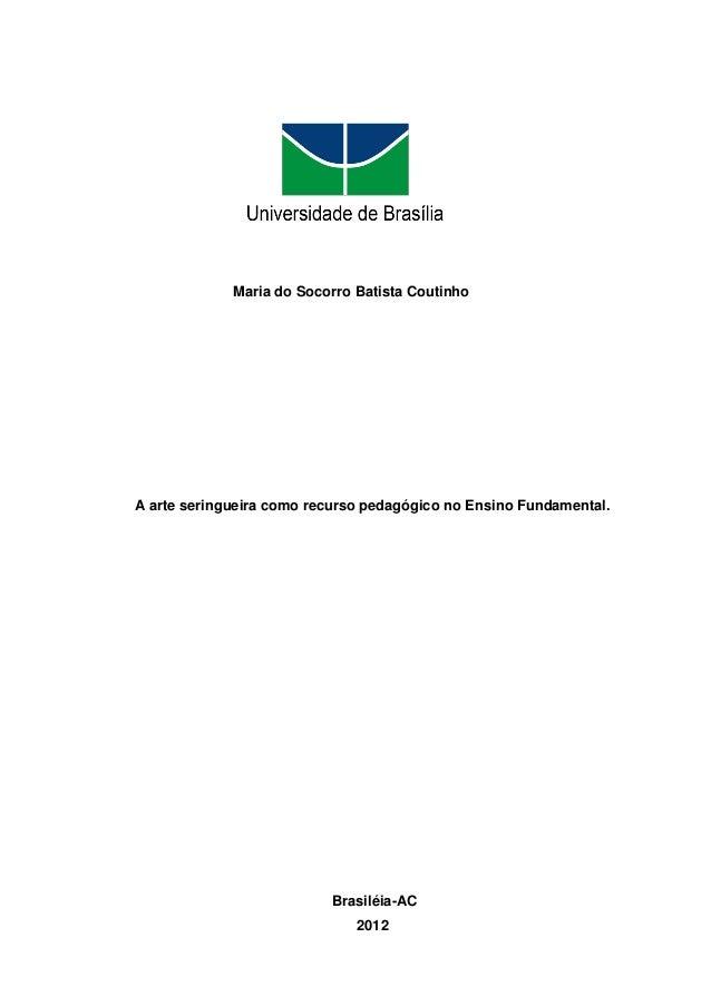 Maria do Socorro Batista CoutinhoA arte seringueira como recurso pedagógico no Ensino Fundamental.                        ...