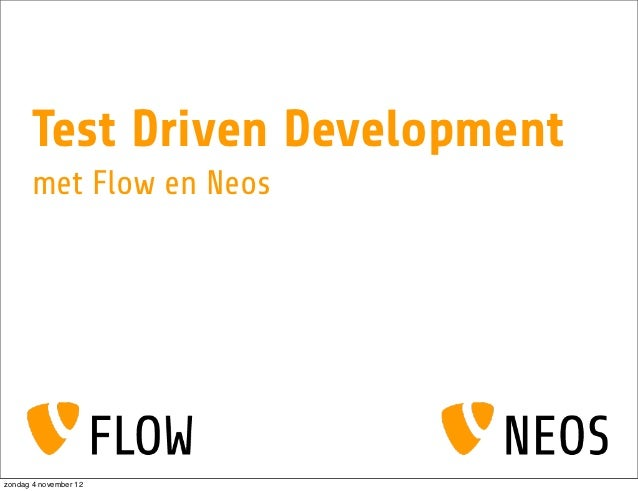 Test Driven Development      met Flow en Neoszondag 4 november 12