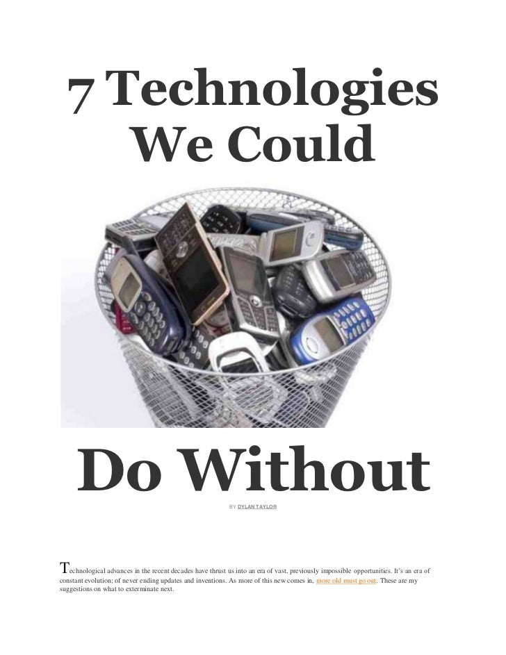 7 Technologies     We Could     Do Without                                             BY DYLAN TAYLORTechnological advanc...