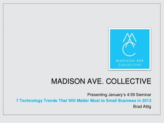 MADISON AVE. COLLECTIVE                                   Presenting January's 4:59 Seminar7 Technology Trends That Will M...