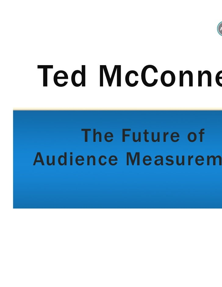 Ted McConnell     The Future ofAudience Measurement