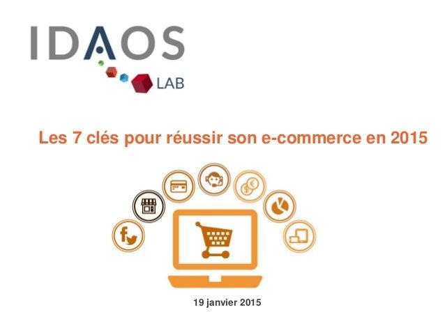 Les 7 clés pour réussir son e-commerce en 2015 19 janvier 2015
