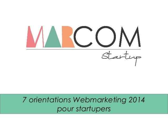 7 orientations Webmarketing 2014 pour startupers