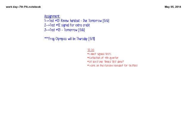 workday7thPA.notebook May05,2014 TODO: *Collectsignedtests *Reflectionof4thquarter *AtleastoneTimedTestdo...