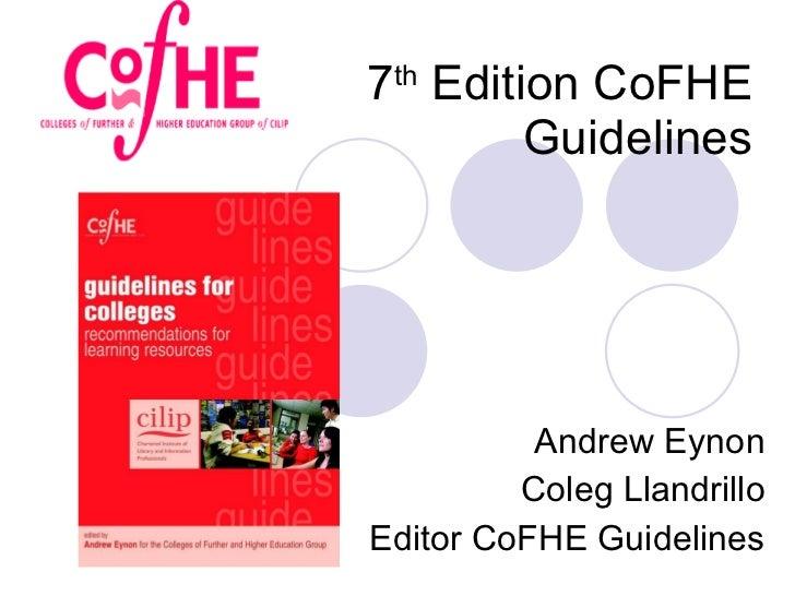 7 th  Edition CoFHE Guidelines Andrew Eynon Coleg Llandrillo Editor CoFHE Guidelines