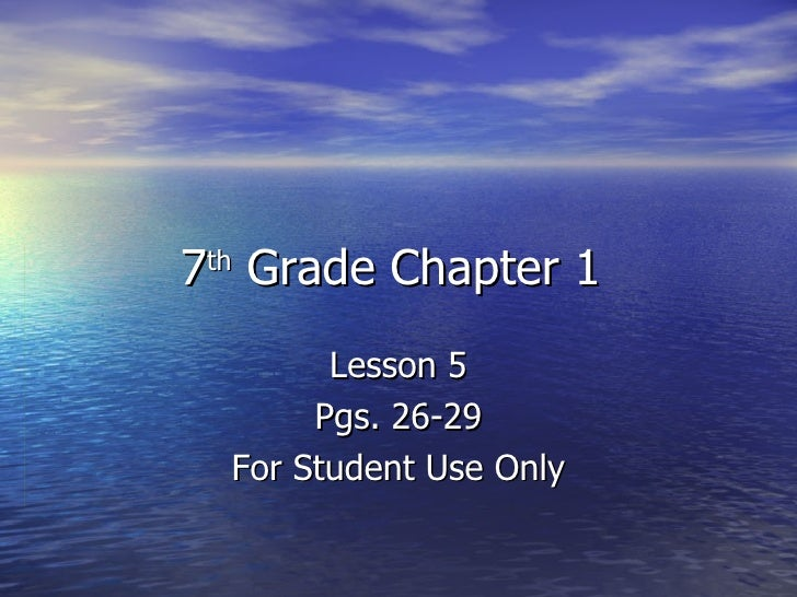 7 th  Grade Chapter 1  Lesson 5 Pgs. 26-29 For Student Use Only