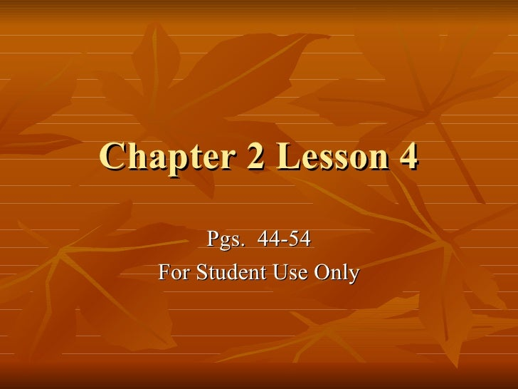 Chapter 2 Lesson 4 Pgs.  44-54 For Student Use Only