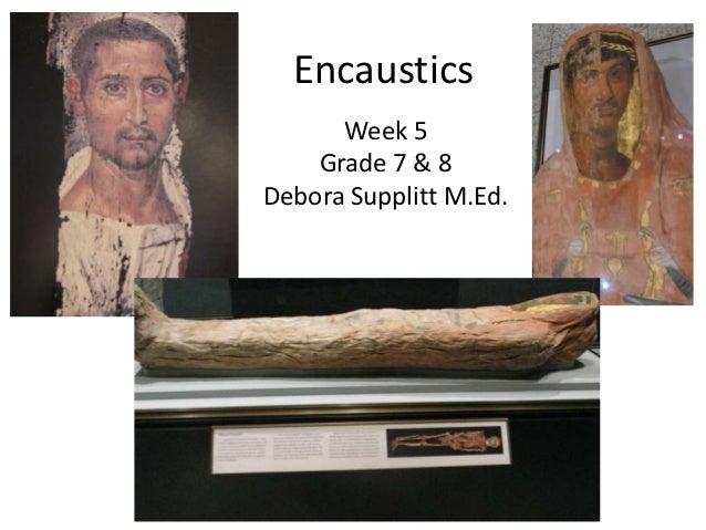 Encaustics      Week 5    Grade 7 & 8Debora Supplitt M.Ed.