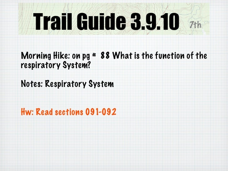 Trail Guide 3.10.10 7th Morning Hike: pg # 88 or 90. What is the function of mucus in our respiratory system?  Practice wo...