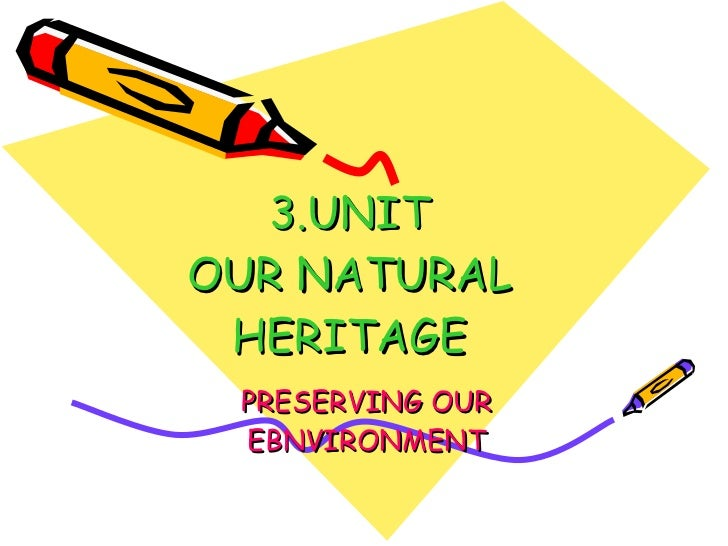 3.UNIT OUR NATURAL HERITAGE PRESERVING OUR   EBNVIRONMENT