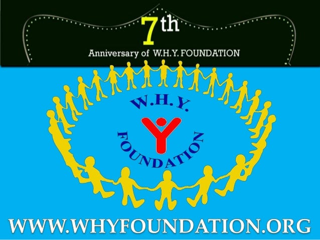 About W.H.Y. Formed on: 18th Aug 2007 People Involved: All the founders, members and volunteers are working professionals ...