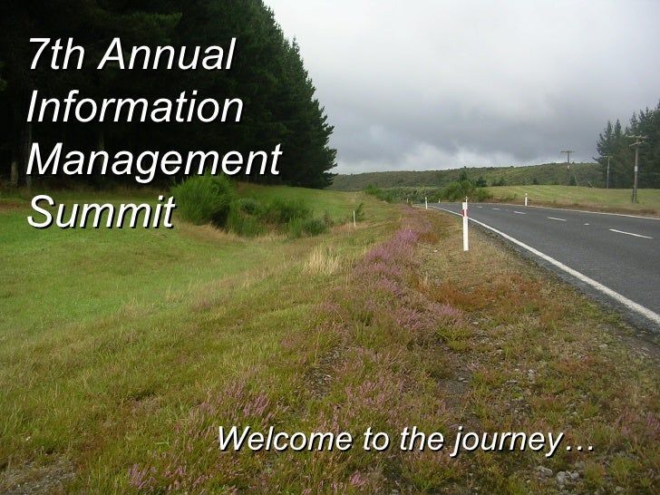 7th Annual Information Management Summit Welcome to the journey…