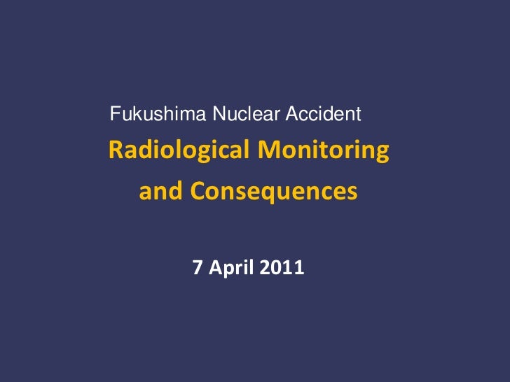 Fukushima Nuclear Accident<br />Radiological Monitoring <br />and Consequences<br />7 April 2011<br />