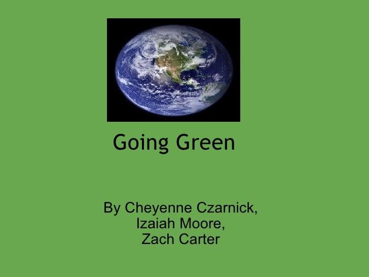 Going Green By Cheyenne Czarnick, Izaiah Moore, Zach Carter