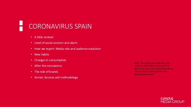CORONAVIRUS SPAIN • A little context • Level of social concern and alarm • How we report: Media role and audience evolutio...