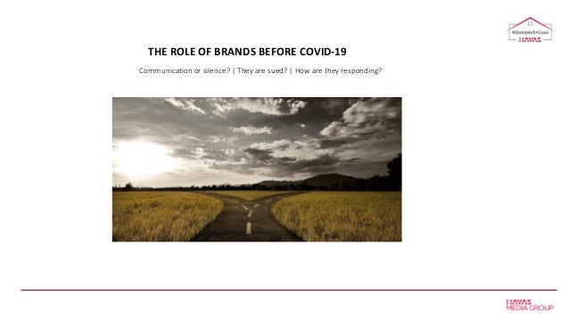 THE ROLE OF BRANDS BEFORE COVID-19 Communication or silence? | They are sued? | How are they responding?