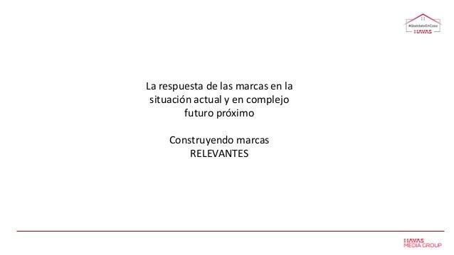 La respuesta de las marcas en la situación actual y en complejo futuro próximo Construyendo marcas RELEVANTES