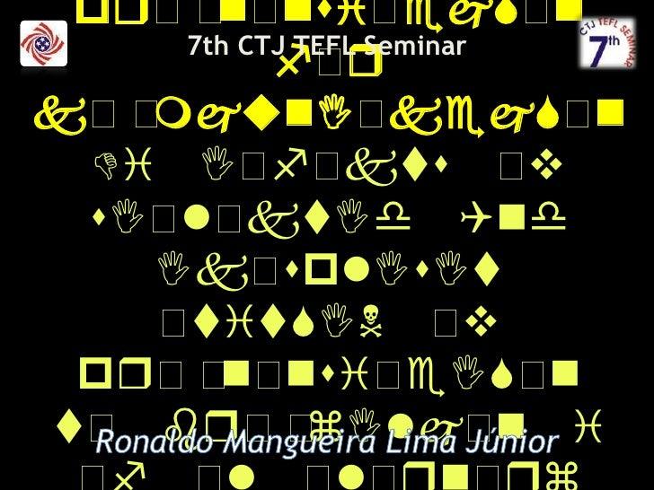 7th CTJTEFLSeminar<br />Pronunciation for Communication: theeffectsofselectedandexplicitteachingofpronunciation to Brazili...