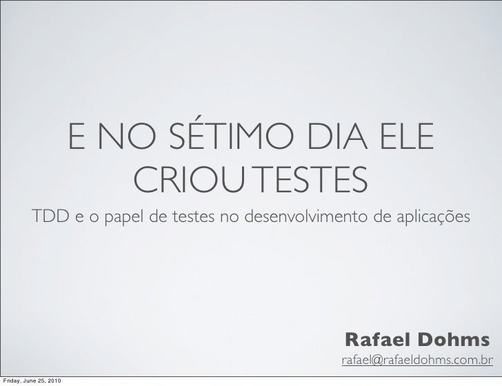 E NO SÉTIMO DIA ELE                            CRIOU TESTES           TDD e o papel de testes no desenvolvimento de aplica...