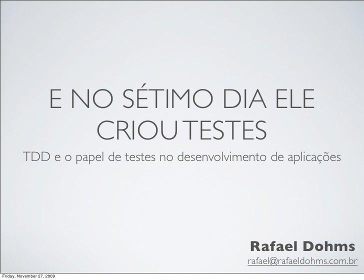 E NO SÉTIMO DIA ELE                          CRIOU TESTES          TDD e o papel de testes no desenvolvimento de aplicaçõe...