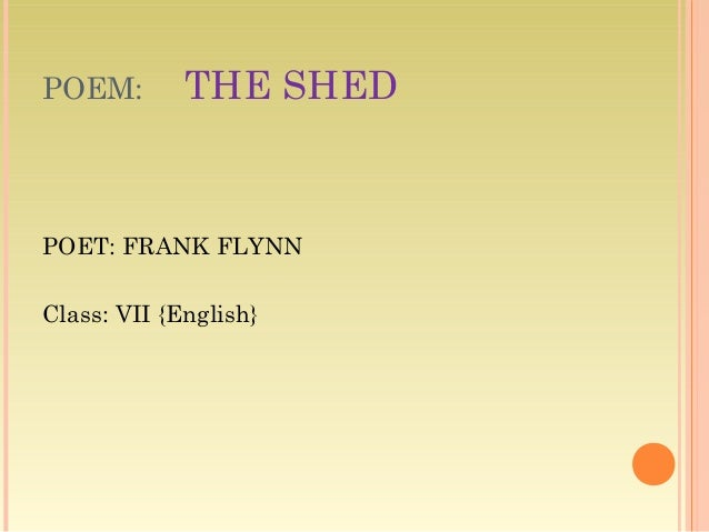 POEM:  THE SHED  POET: FRANK FLYNN Class: VII {English}