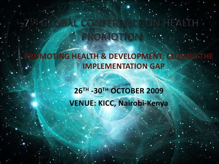 7TH GLOBAL CONFERENCE ON HEALTH PROMOTION<br />PROMOTING HEALTH & DEVELOPMENT: CLOSING THE IMPLEMENTATION GAP<br />26TH -3...