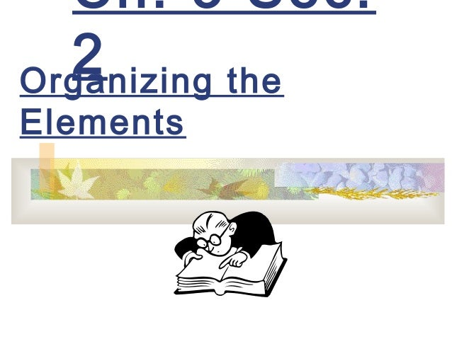 Ch. 3 Sec.  2Organizing theElements