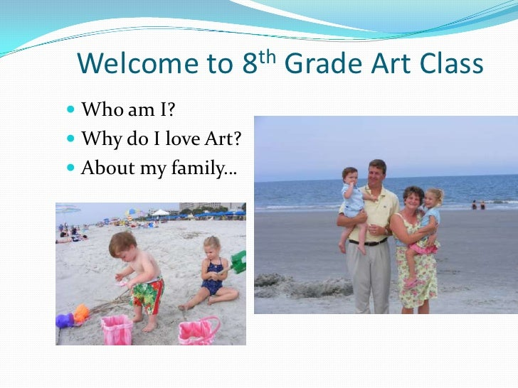 Welcome to 8th Grade Art Class<br />Who am I?<br />Why do I love Art?<br />About my family…<br />
