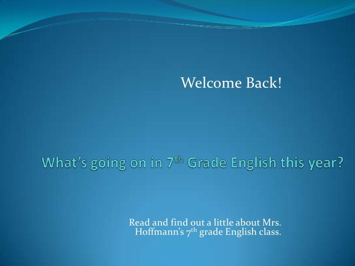 Welcome Back!<br />Read and find out a little about Mrs. Hoffmann's 7th grade English class.<br />What's going on in 7t...