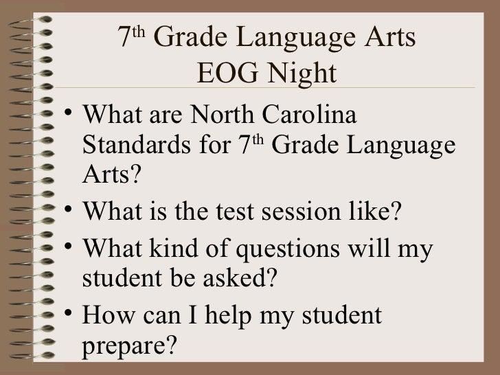 7 th  Grade Language Arts EOG Night <ul><li>What are North Carolina Standards for 7 th  Grade Language Arts? </li></ul><ul...