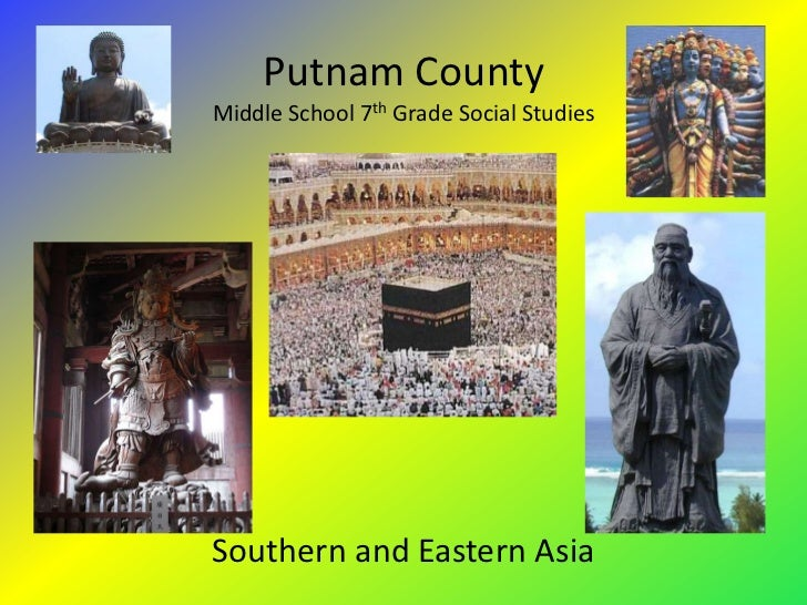 Putnam CountyMiddle School 7th Grade Social StudiesSouthern and Eastern Asia
