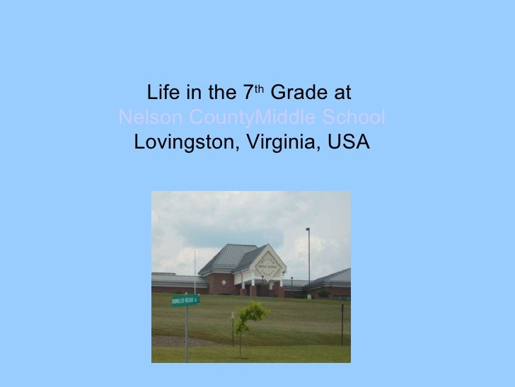 Life in the 7 th  Grade at  Nelson CountyMiddle School Lovingston, Virginia, USA