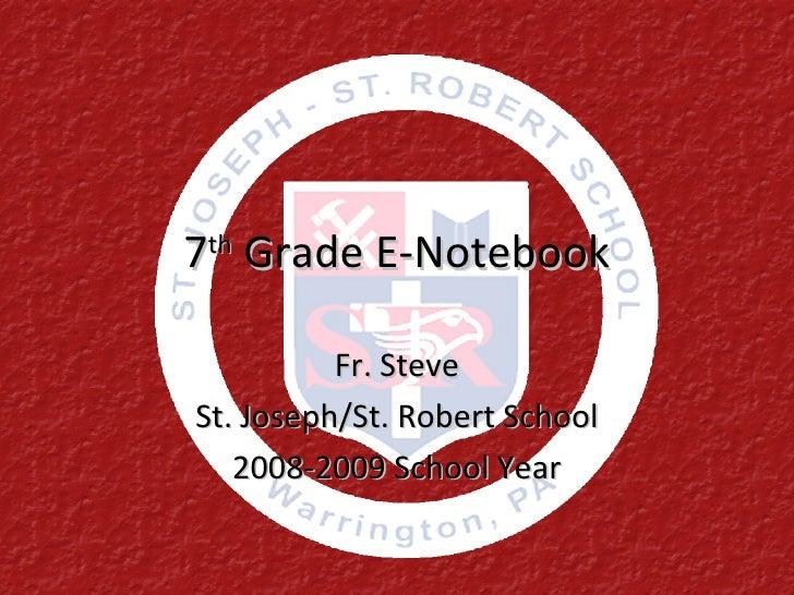 7 th  Grade E-Notebook Fr. Steve St. Joseph/St. Robert School 2008-2009 School Year