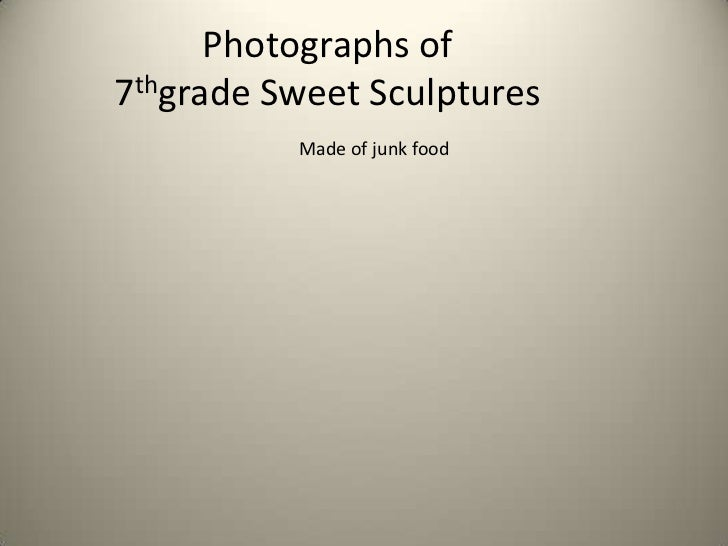 Photographs of7thgrade Sweet Sculptures<br />Made of junk food<br />