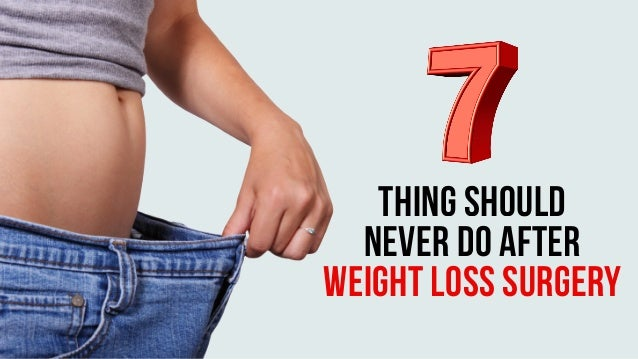 THING SHOULD NEVER DO AFTER WEIGHT LOSS SURGERY