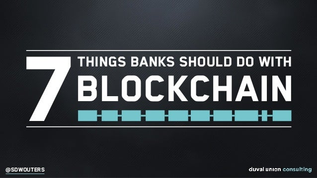 @SDWOUTERS 7 Things banks should do with Blockchain
