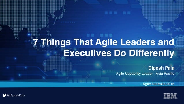 @DipeshPala @DipeshPala 7 Things That Agile Leaders and Executives Do Differently Dipesh Pala Agile Capability Leader - As...