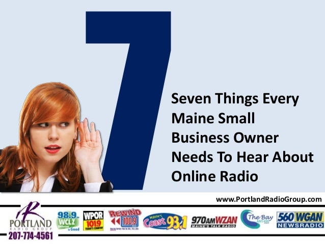 7 Things Maine Business Owners Need To Hear About Online Radio www.PortlandRadioGroup.com Seven Things Every Maine Small B...