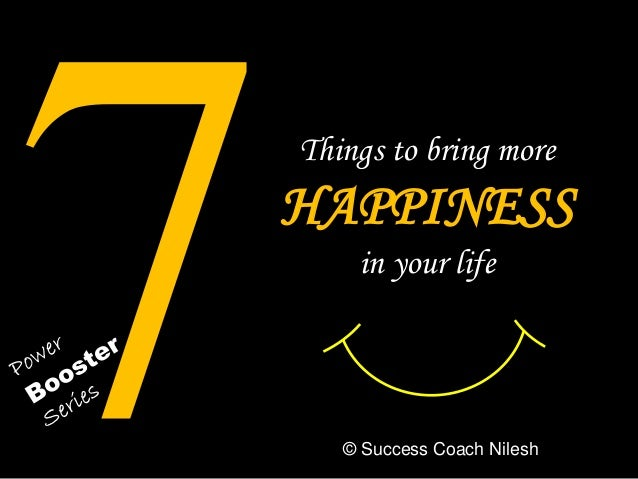 Things to bring more HAPPINESS in your life © Success Coach Nilesh