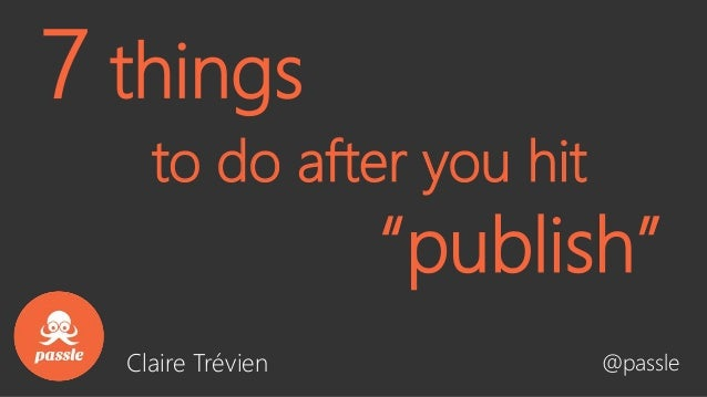 "to do after you hit @passle 7 things ""publish"" Claire Trévien"