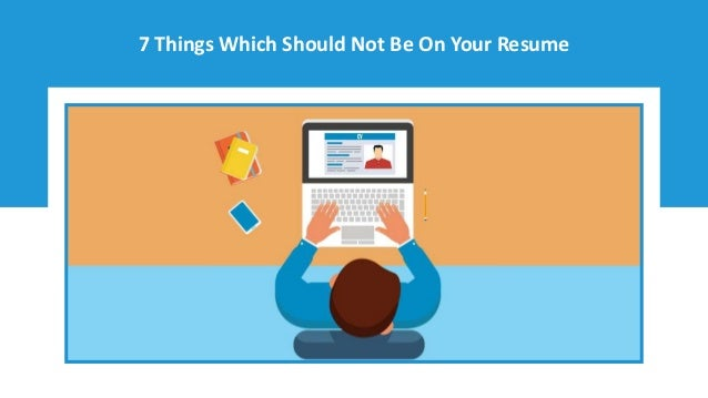 7 Things Which Should Not Be On Your Resume